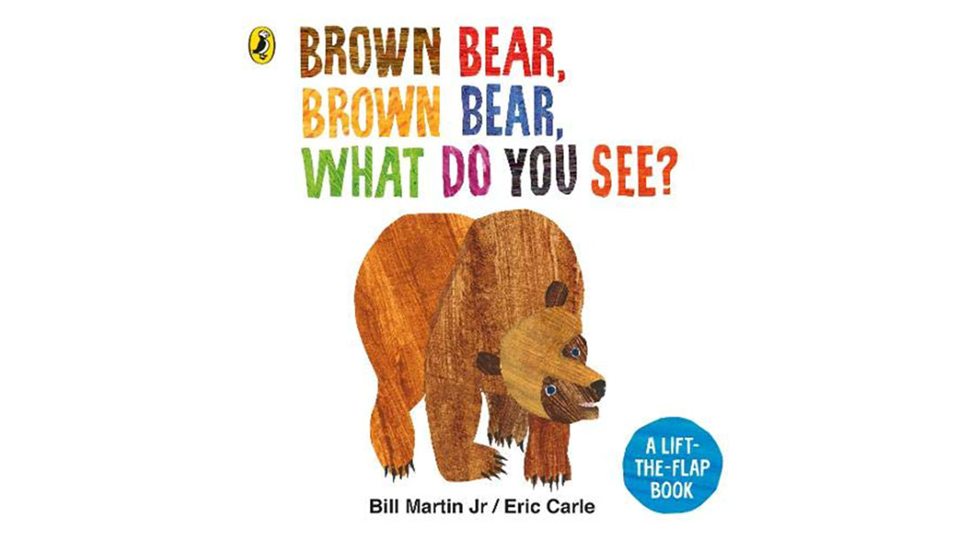 Brown Bear, Brown Bear, What Do You See? by Bill Martin Jr and Eric Carle